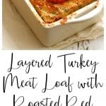 Layered Turkey Meat Loaf with Roasted Red Pepper Glaze is a summery spin on traditional meat loaf!