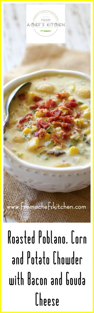 Craving some comfort? Make Roasted Poblano, Corn and Potato Chowder with Bacon and Gouda Cheese your prime candidate for comfort food this fall and winter!