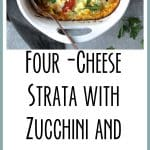 Four Cheese Strata with Zucchini and Tomatoes is a breakfast and brunch game-changer!