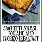 Spaghetti Squash Poblano Chorizo Breakfast Casserole is how you do low-carb for breakfast or brunch with flavor! This Southwestern-inspired dish can be assembled the day before and when baked, individual pieces reheat beautifully!