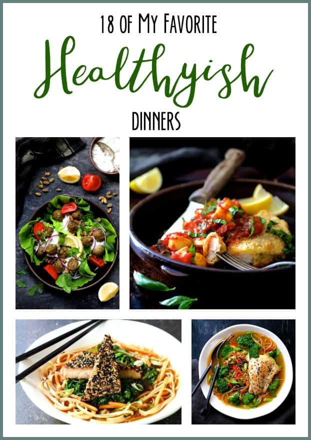 18 of My Favorite Healthyish Dinners