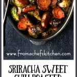 Sriracha Sweet Chili Roasted Brussels Sprouts are a little bit spicy, a little bit sweet and a whole lot wonderful!